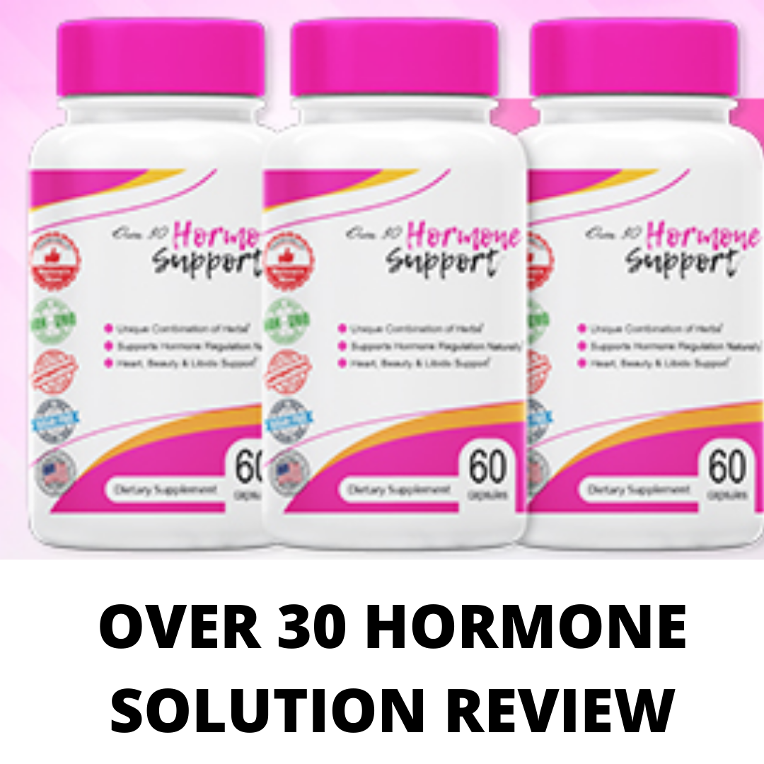Over 30 hormone solution review- The truth exposed