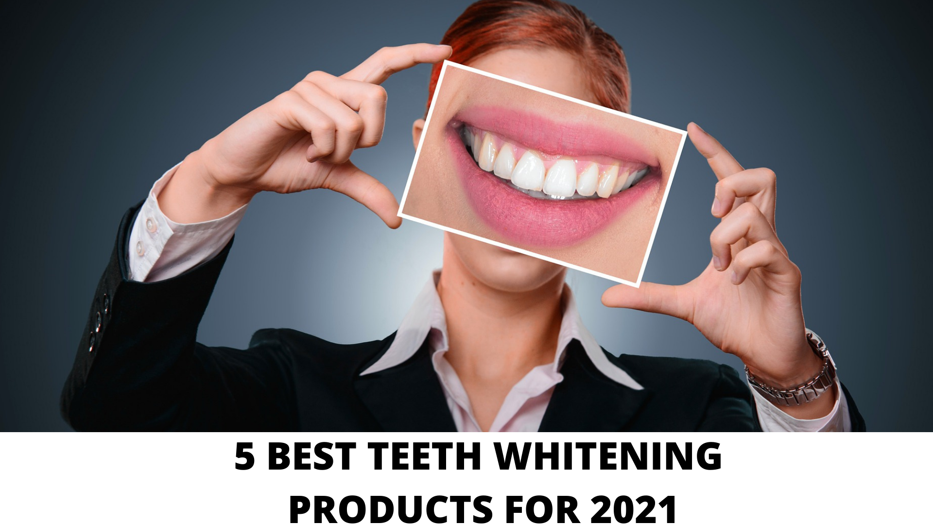 5 Best Teeth Whitening products in 2021