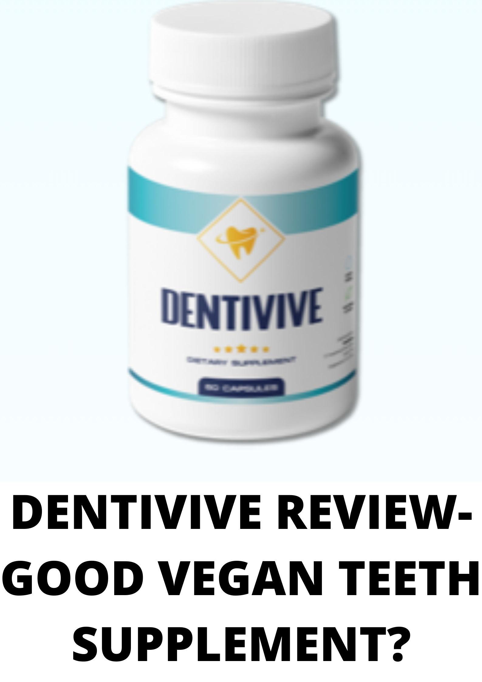 Dentivive Review-Good teeth supplement?